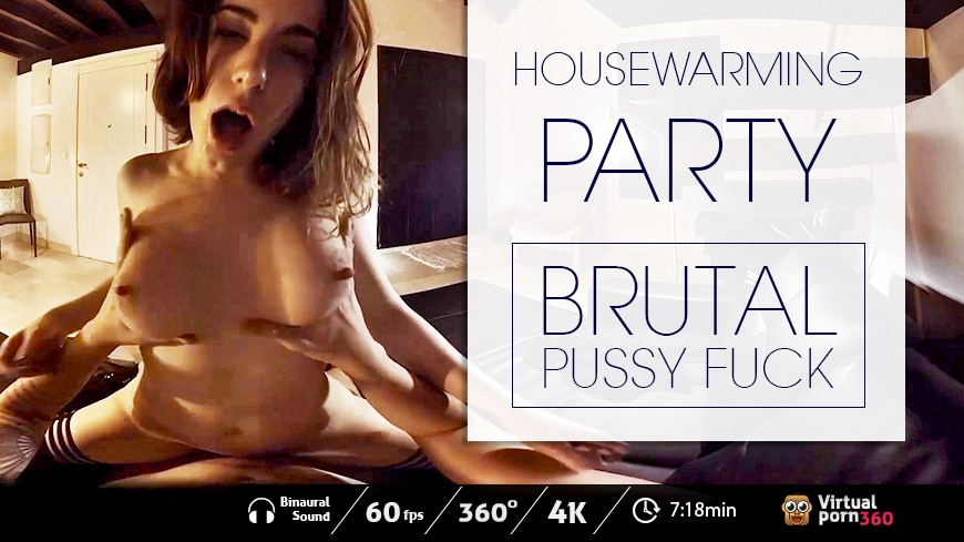 Housewarming Party: Brutal Pussy Fuck