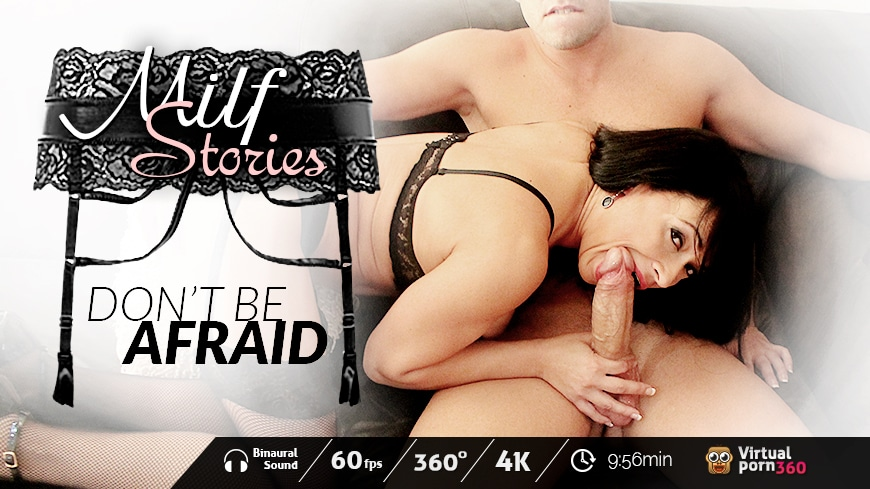 Milf Stories: Don't Be Afraid!